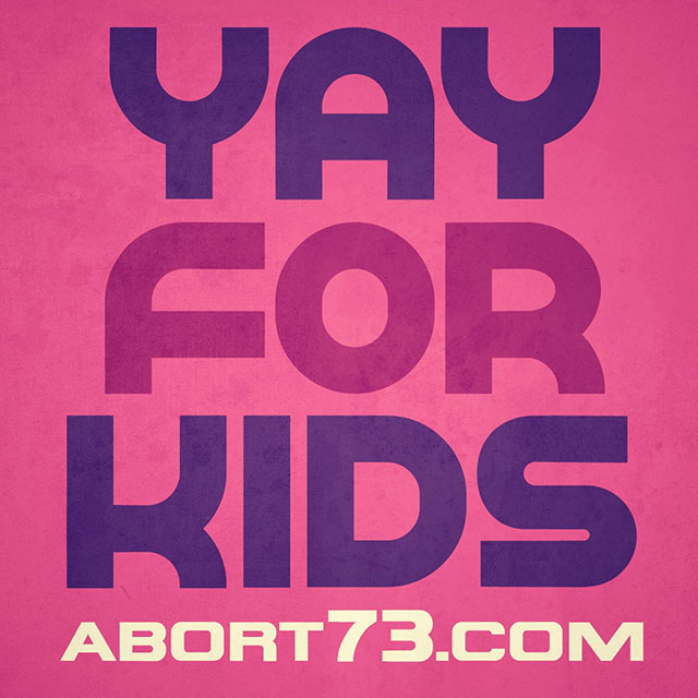 Yay For Kids | Abort73.com